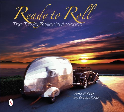 Ready to Roll: The Travel Trailer in America: Gellner, Arrol; Keister, Douglas