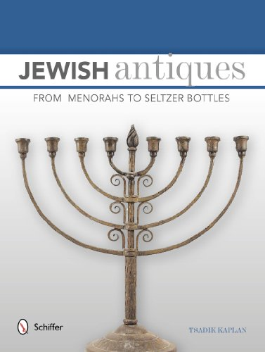 Jewish Antiques: From Menorahs to Seltzer Bottles: Kaplan, Tsadik