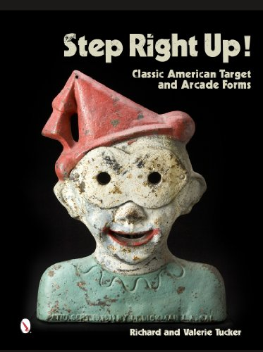 Step Right Up!: Classic American Target and Arcade Forms: Tucker, Richard; Tucker, Valerie
