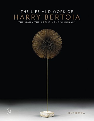 The Life and Work of Harry Bertoia: The Man, the Artist, the Visionary: Bertoia, Celia