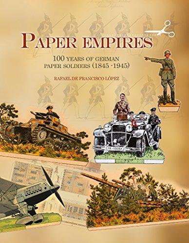 Paper Empires: 100 Years of German Paper Soldiers (1845 - 1945): de Francisco L�pez, Rafael