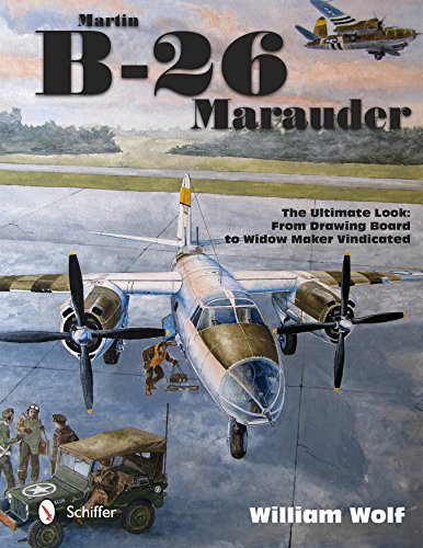 9780764347412: Martin B-26 Marauder: The Ultimate Look: From Drawing Board to Widow Maker Vindicated (Ultiimate Look)