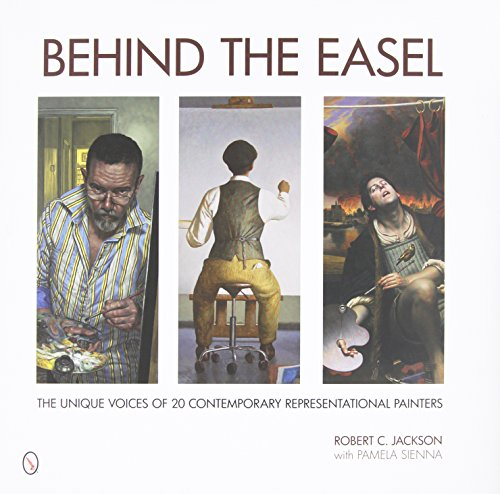 9780764347474: Behind the Easel: The Unique Voices of 20 Contemporary Representational Painters