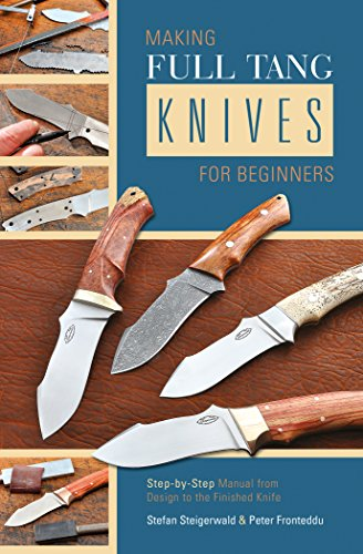 9780764347528: Making Full Tang Knives for Beginners: Step-by-Step Manual: From Design to the Finished Knife With Practical Wire Binding