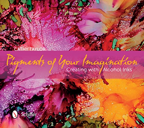 9780764347535: Pigments of Your Imagination: Creating with Alcohol Inks