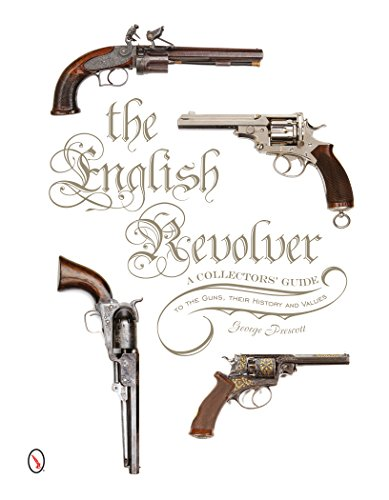 The English Revolver : A Collectors' Guide to the Guns, their History and Values: George Prescott