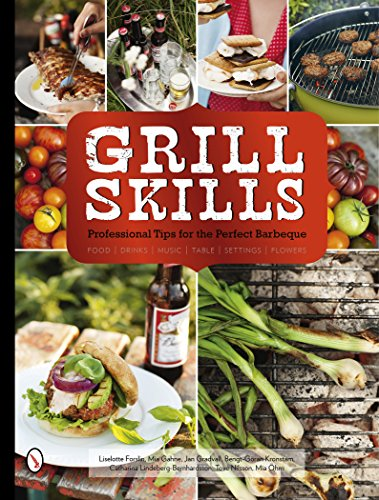 Grill Skills: Professional Tips for the Perfect Barbeque: Food, Drinks, Music, Table Settings, ...
