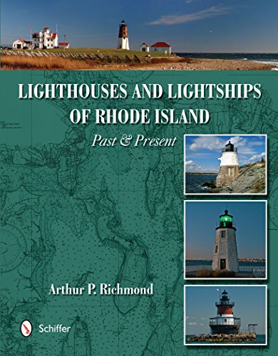 Lighthouses & Lightships of Rhode Island: Past and Present: Richmond, Arthur P.