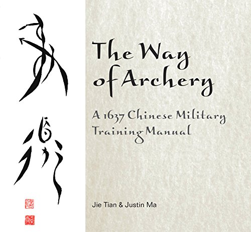 The Way of Archery: A 1637 Chinese Military Training Manual: Tian, Jie, Ma, Justin