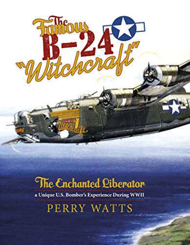 """9780764348884: The Famous B-24 """"Witchcraft"""": The Enchanted Liberator―a Unique U.S. Bomber's Experience During WWII"""