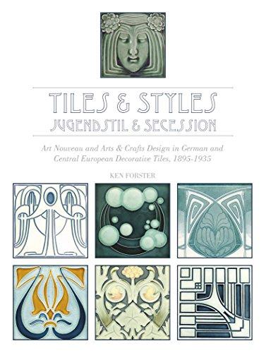 9780764349157: Tiles & Styles - Jugendstil & Secession: Art Nouveau and Arts & Crafts Design in German and Central European Decorative Tiles, 1895-1935