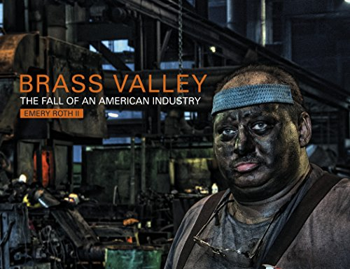 Brass Valley: The Fall of an American Industry: Roth, Emery