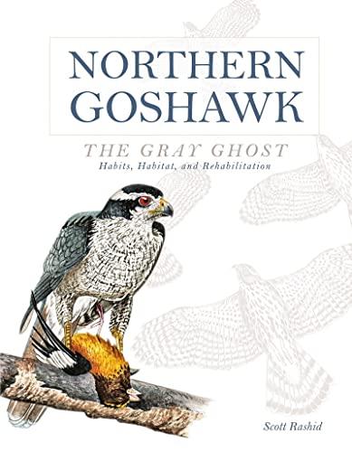 9780764349904: Northern Goshawk, the Gray Ghost: Habits, Habitat, and Rehabilitation