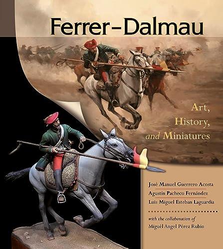 Ferrer-Dalmau: Art, History and Miniatures (Hardback): Jose Manuel Guerrero