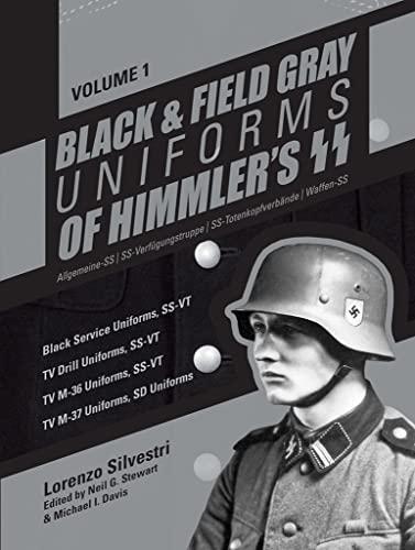 9780764351563: Black and Field Gray Uniforms of Himmler's SS: Allgemeine- SS, SS Verfügungstruppe, SS Totenkopfverbände & Waffen SS, Vol. 1: Black Service Uniforms, ... SS -VT/ TV M- 37 Uniforms, SD Uniforms