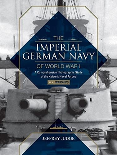 9780764352164: The Imperial German Navy of World War I, Vol. 1 Warships: A Comprehensive Photographic Study of the Kaiser's Naval Forces