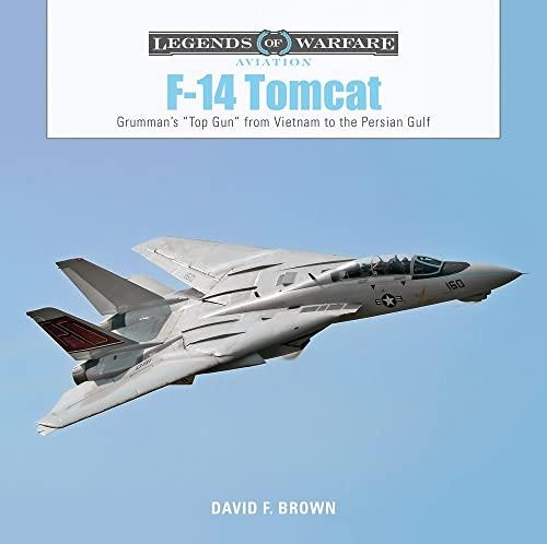 "9780764356629: F-14 Tomcat: Grumman's ""Top Gun"" from Vietnam to the Persian Gulf (Legends of Warfare: Aviation)"