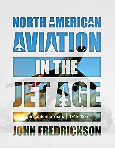 9780764358746: North American Aviation in the Jet Age: The California Years, 1945–1997