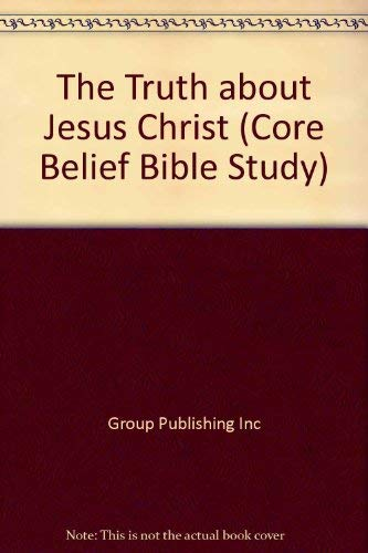 9780764408519: The Truth about Jesus Christ (Core Belief Bible Study)