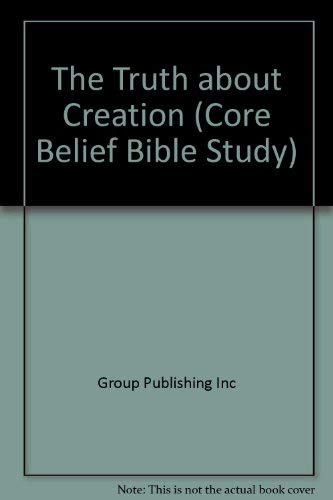9780764408564: The Truth about Creation (Core Belief Bible Study)