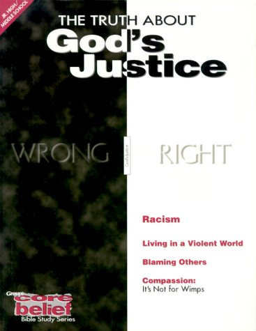The Truth About God's Justice Wront/Right (Core belief bible studies series: For junior ...