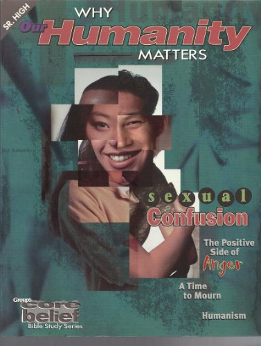 9780764408779: Why Our Humanity Matters: Core Belief Study Series Senior High