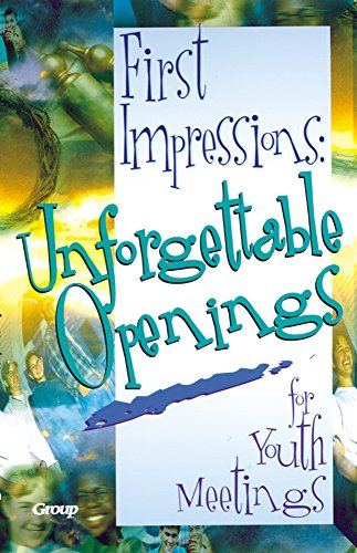 First Impressions: Unforgettable Opening for Youth Meetings: Group Publishing