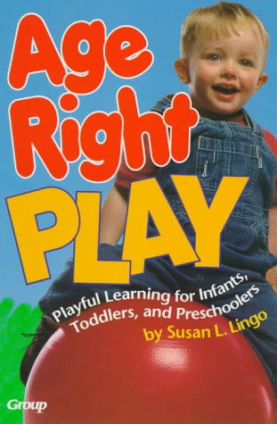 9780764420146: Age-Right Play: Playful Learning for Infants, Toddlers, and Preschoolers