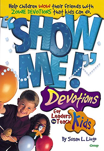 Show Me! Devotions for Leaders to Teach Kids (0764420224) by Susan L. Lingo