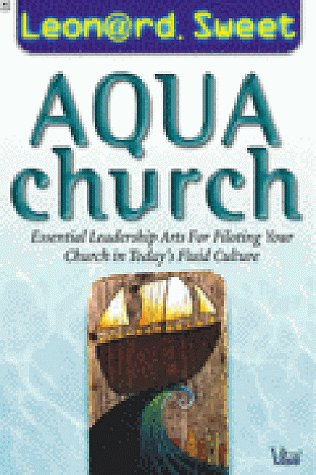 AquaChurch: Essential Leadership Arts for Piloting Your Church in Today's Fluid Culture (0764421514) by Leonard I. Sweet