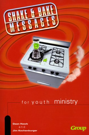 Shake and Bake Messages for Youth Ministry: Dean L. Hawk;