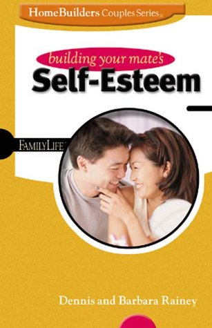9780764422355: Building Your Mate's Self-Esteem (Family Life Homebuilders Couples (Group))