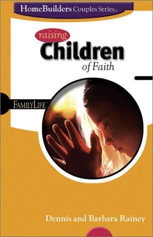 9780764422386: Raising Children of Faith (Family Life Homebuilders Couples (Group))