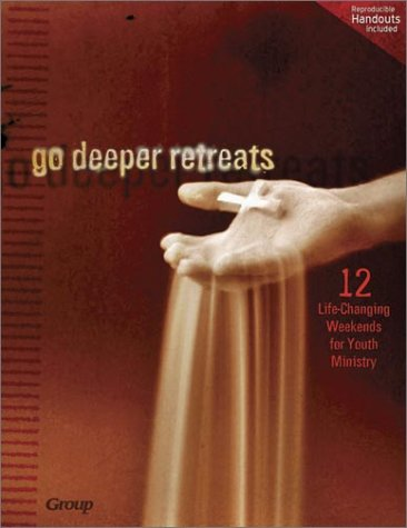 9780764423581: Go Deeper Retreats: 12 Life-Changing Weekends for Youth Ministry