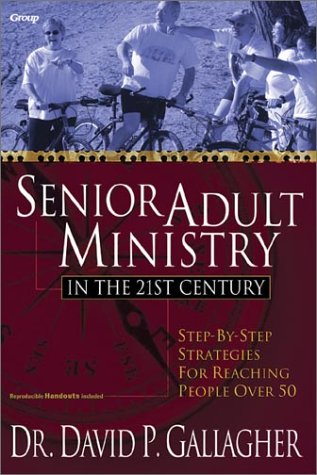 9780764424526: Senior Adult Ministry in the 21st Century: Step-By-Step Strategies for Reaching People over 50