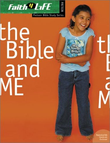 The Bible & Me (Faith 4 Life: Preteen Bible Study): Group Publishing