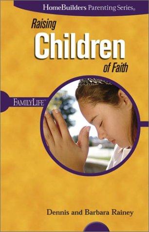 9780764425448: Raising Children of Faith (Homebuilders Parenting)