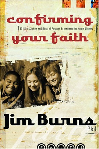 9780764425837: Confirming Your Faith: 13 Bible Studies and Rites-Of-Passage Experiences for Youth Ministry