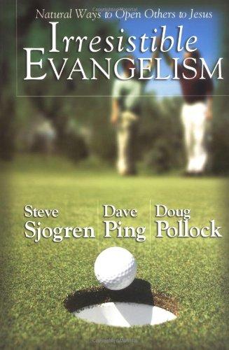 Irresistible Evangelism: Natural Ways To Open Others: Steve Sjogren, Dave