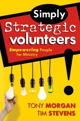 Simply Strategic Volunteers: Empowering People for Ministry: Morgan, Tony; Stevens,