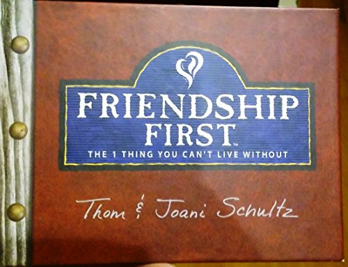 Friendship First: The 1 Thing You Can't Live Without: Thom Schultz