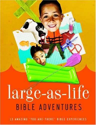 "Large-As-Life Bible Adventures: 13 Amazing ""You-Are-There"" Bible Experiences: Group ..."