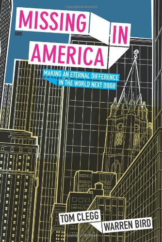 Missing in America: Making an Eternal Difference in the World Next Door (0764435639) by Tom Clegg; Warren Bird