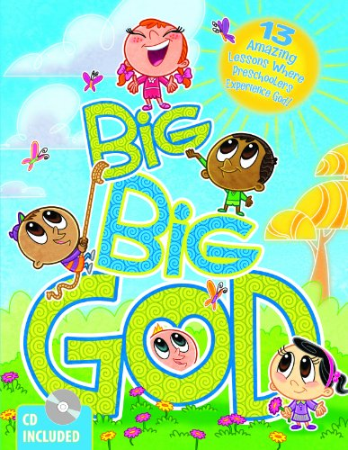 Big Big God: 13 Amazing Lessons Where Preschoolers Experience God: Group Publishing