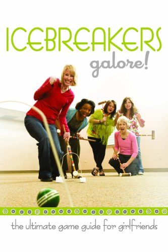 Icebreakers Galore!: The Ultimate Game Guide for Girlfriends: Group Publishing