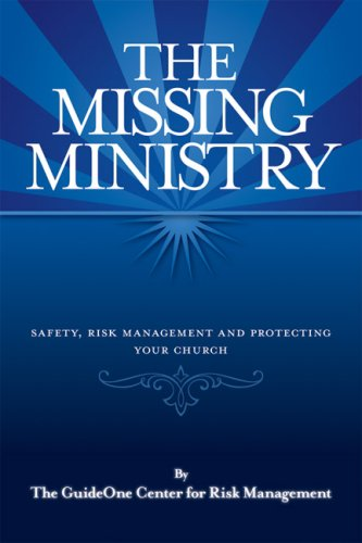 The Missing Ministry: Safety, Risk Management and Protecting Your Church: Group Publishing; The ...