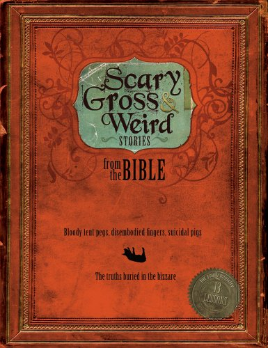 9780764436987: Scary, Gross and Weird Stories from the Bible: Bloody Tent Pegs, Disembodied Fingers, and Suicidal Pigs...the Truths Buried in the Bizzare