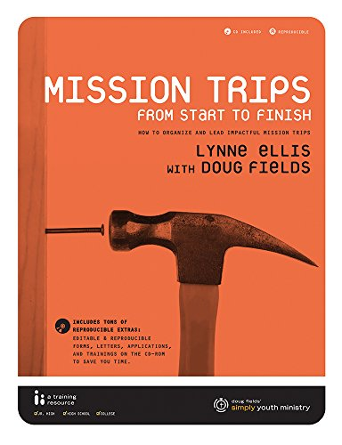 9780764460647: Mission Trips From Start to Finish: How to Organize and Lead Impactful Mission Trips