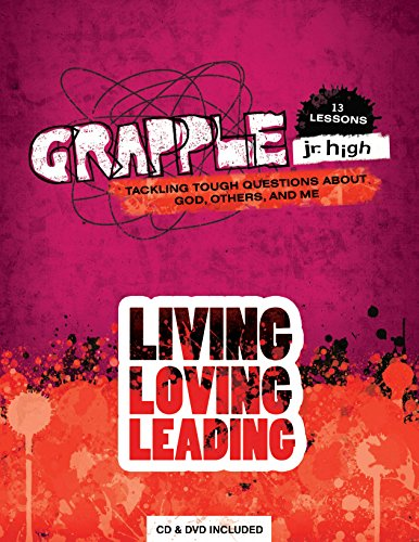 Grapple Jr. High: Living, Loving, Leading: Tackling Tough Questions about God, Others, and Me: 13 ...