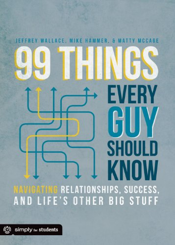 9780764491368: 99 Things Every Guy Should Know: Navigating Relationships, Success, and Life's Other Big Stuff